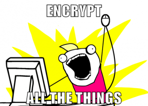 Encrypt all the things
